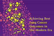 Educational Symposium - Achieving Best Lung Cancer Outcomes in The Modern Era